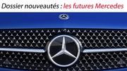 Dossier nouveautés : les futures Mercedes